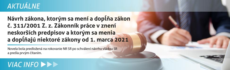 Návrh zákona, ktorým sa mení a dopåòa zákon è. 311/2001 Z. z. Zákonník práce v znení neskor¹ích predpisov a ktorým sa menia a dopåòajú niektoré zákony od 1. marca 2021